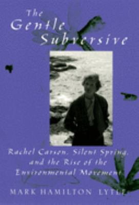 The Gentle Subversive: Rachel Carson, Silent Spring, and the Rise of the Environmental Movement 9780195172478