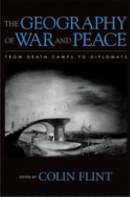 The Geography of War and Peace: From Death Camps to Diplomats 9780195162097