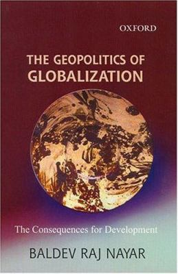 The Geopolitics of Globalization: The Consequences for Development 9780195672022