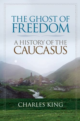 The Ghost of Freedom: A History of the Caucasus 9780195392395