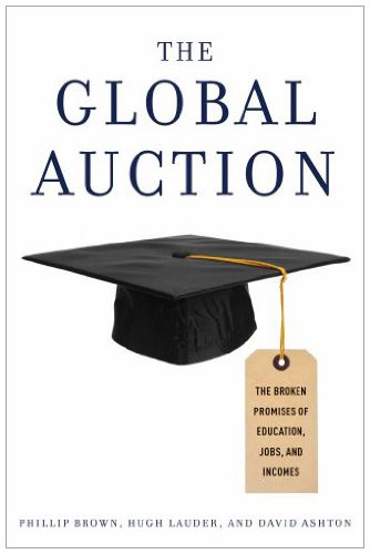 The Global Auction: The Broken Promises of Education, Jobs and Incomes 9780199731688