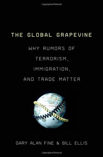The Global Grapevine: Why Rumors of Terrorism, Immigration, and Trade Matter 9780199736317