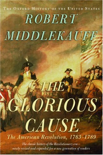 The Glorious Cause: The American Revolution, 1763-1789 9780195162479