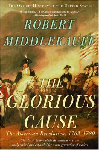 The Glorious Cause: The American Revolution, 1763-1789 9780195315882