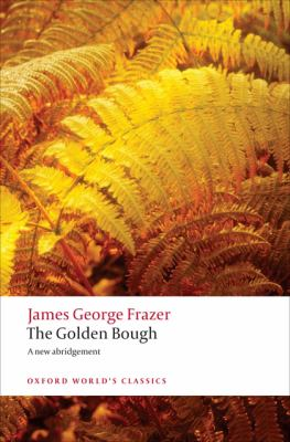 The Golden Bough: A Study in Magic and Religion 9780199538829