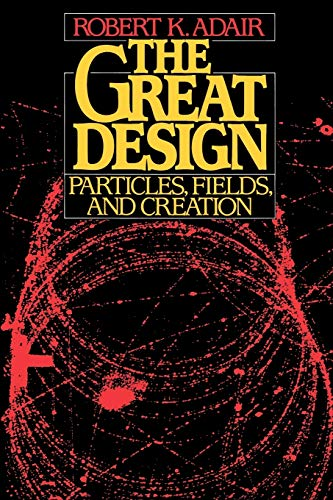 The Great Design: Particles, Fields, and Creation 9780195060690