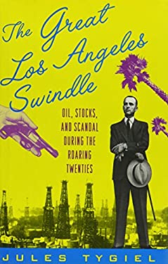 The Great Los Angeles Swindle: Oil, Stocks, and Scandal During the Roaring Twenties 9780195054897