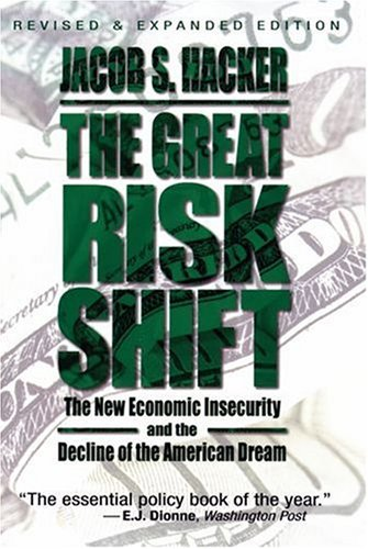 The Great Risk Shift: The New Economic Insecurity and the Decline of the American Dream 9780195335347