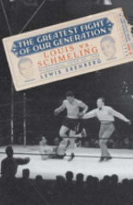 The Greatest Fight of Our Generation: Louis Vs. Schmeling 9780195177749