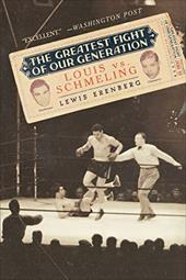 The Greatest Fight of Our Generation: Louis Vs. Schmeling 548191