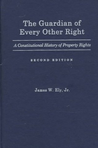 The Guardian of Every Other Right: A Constitutional History of Property Rights 9780195110845