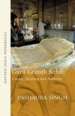 The Guru Granth Sahib: Canon, Meaning and Authority 9780195663341
