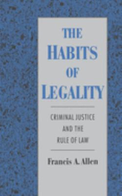 The Habits of Legality: Criminal Justice and the Rule of the Law 9780195100884