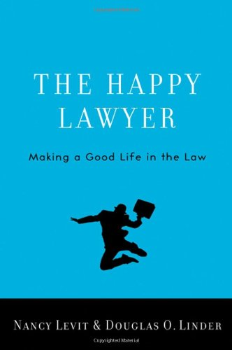 The Happy Lawyer: Making a Good Life in the Law 9780195392326