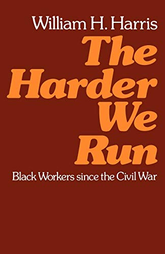 The Harder We Run: Black Workers Since the Civil War 9780195029413