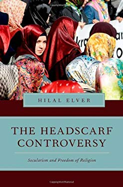 The Headscarf Controversy: Secularism and Freedom of Religion 9780199769292