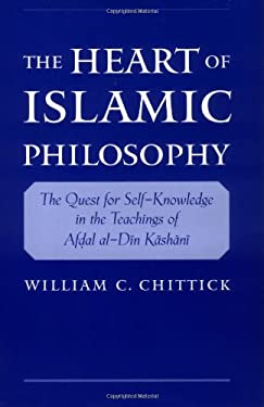The Heart of Islamic Philosophy: The Quest for Self-Knowledge in the Teachings of Afdal Al-Din Kashani 9780195139136