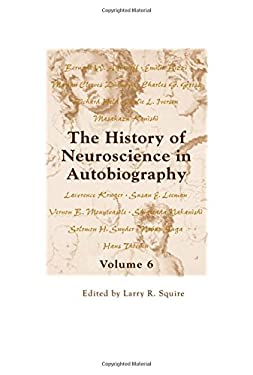 The History of Neuroscience in Autobiography Volume 6 9780195380101
