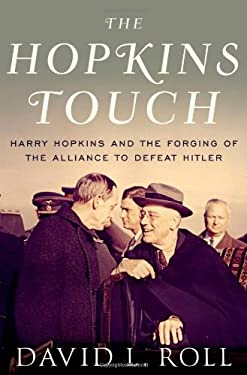 The Hopkins Touch: Harry Hopkins and the Forging of the Alliance to Defeat Hitler 9780199891955