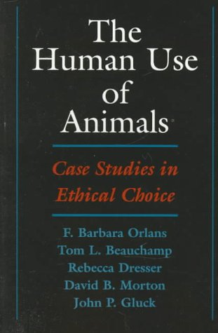 The Human Use of Animals: Case Studies in Ethical Choice 9780195119084