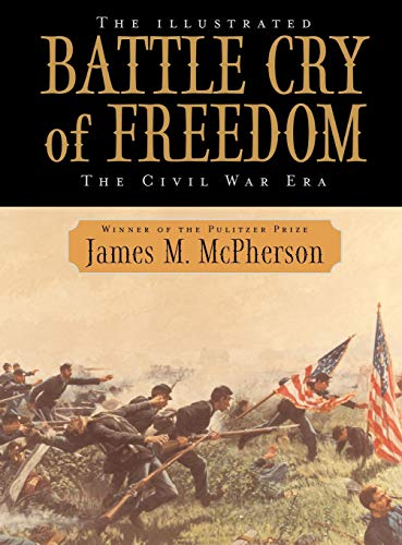 The Illustrated Battle Cry of Freedom: The Civil War Era 9780195159011