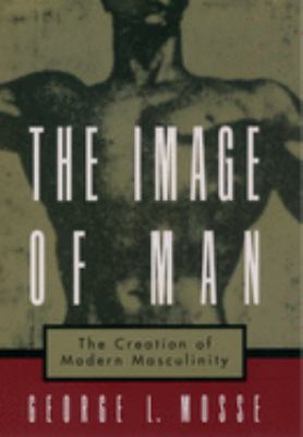 The Image of Man: The Creation of Modern Masculinity 9780195126600