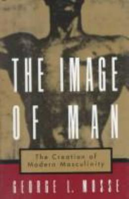 The Image of Man: The Creation of Modern Masculinity 9780195101010