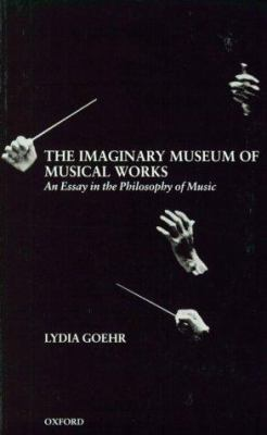 The Imaginary Museum of Musical Works: An Essay in the Philosophy of Music 9780198235415