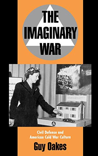 The Imaginary War: Civil Defense and American Cold War Culture 9780195090277