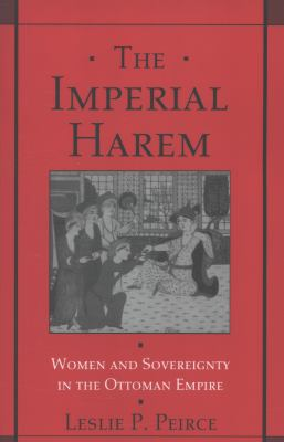 The Imperial Harem: Women and Sovereignty in the Ottoman Empire 9780195086775