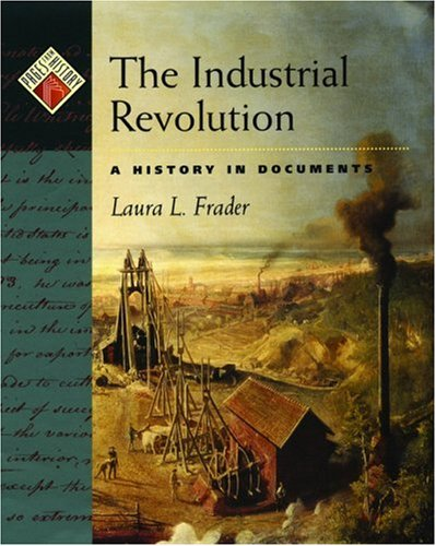 The Industrial Revolution: A History in Documents 9780195128178