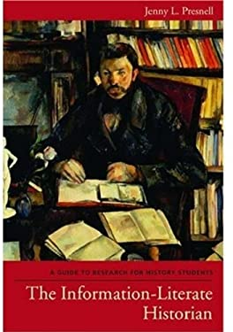 The Information-Literate Historian: A Guide to Research for History Students 9780195176513