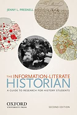The Information-Literate Historian 9780199926046