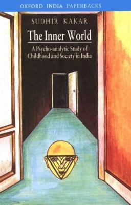 The Inner World: A Psychoanalytic Study of Hindu Childhood and Society 9780195615081
