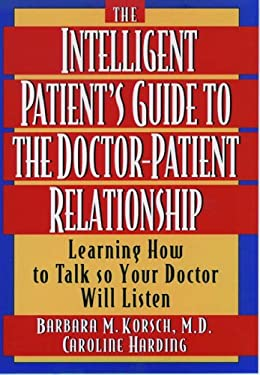 The Intelligent Patient's Guide to the Doctor-Patient Relationship: Learning How to Talk So Your Doctor Will Listen 9780195102642