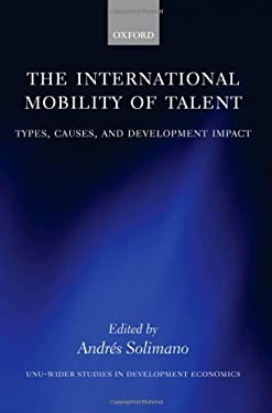 The International Mobility of Talent: Types, Causes, and Development Impact