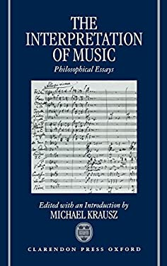 The Interpretation of Music: Philosophical Essays 9780198239581