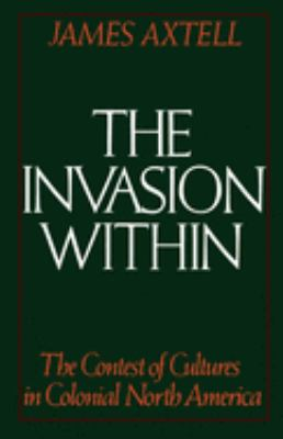 The Invasion Within: The Contest of Cultures in Colonial North America 9780195041545