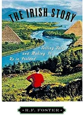 The Irish Story: Telling Tales and Making It Up in Ireland 9780195159028