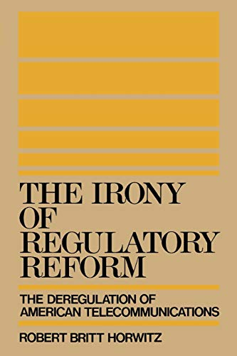 The Irony of Regulatory Reform: The Deregulation of American Telecommunications 9780195069990