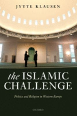 The Islamic Challenge: Politics and Religion in Western Europe 9780199231980