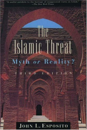 The Islamic Threat: Myth or Reality? 9780195130768