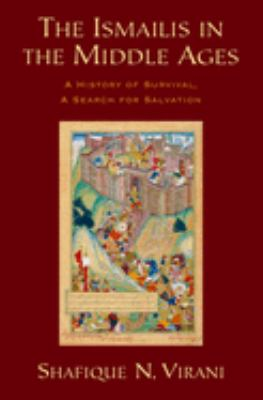The Ismailis in the Middle Ages: A History of Survival, a Search for Salvation 9780195311730