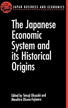 The Japanese Economic System and Its Historical Origins 9780198289012