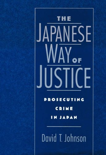 The Japanese Way of Justice: Prosecuting Crime in Japan 9780195119862