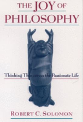 The Joy of Philosophy: Thinking Thin Versus the Passionate Life 9780195165401