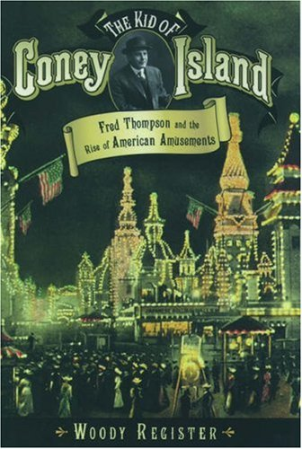 The Kid of Coney Island: Fred Thompson and the Rise of American Amusements 9780195144932