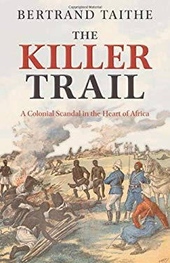 The Killer Trail: A Colonial Scandal in the Heart of Africa 9780199231218