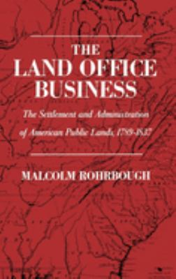 The Land Office Business: The Settlement and Administration of American Public Lands, 1789-1837 9780195000849