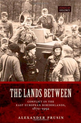 The Lands Between: Conflict in the East European Borderlands, 1870-1992 9780199297535